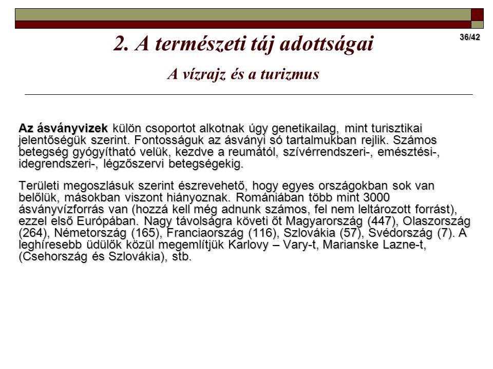 36/42 Az ásványvizek külön csoportot alkotnak úgy genetikailag, mint turisztikai jelentőségük szerint.