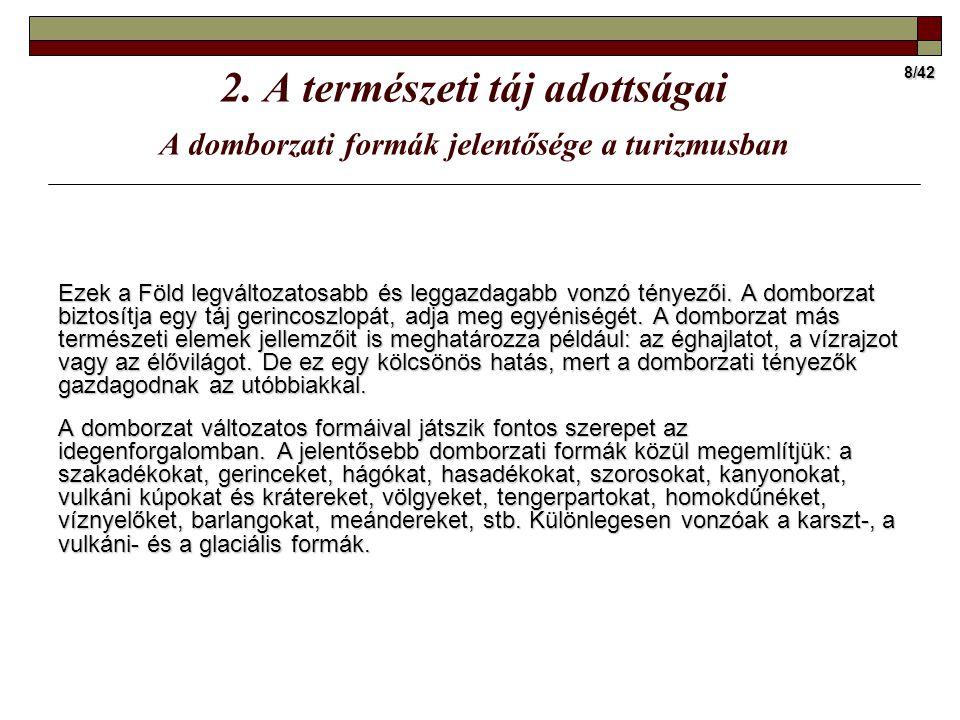 8/42 2. A természeti táj adottságai A domborzati formák jelentősége a turizmusban Ezek a Föld legváltozatosabb és leggazdagabb vonzó tényezői. A dombo