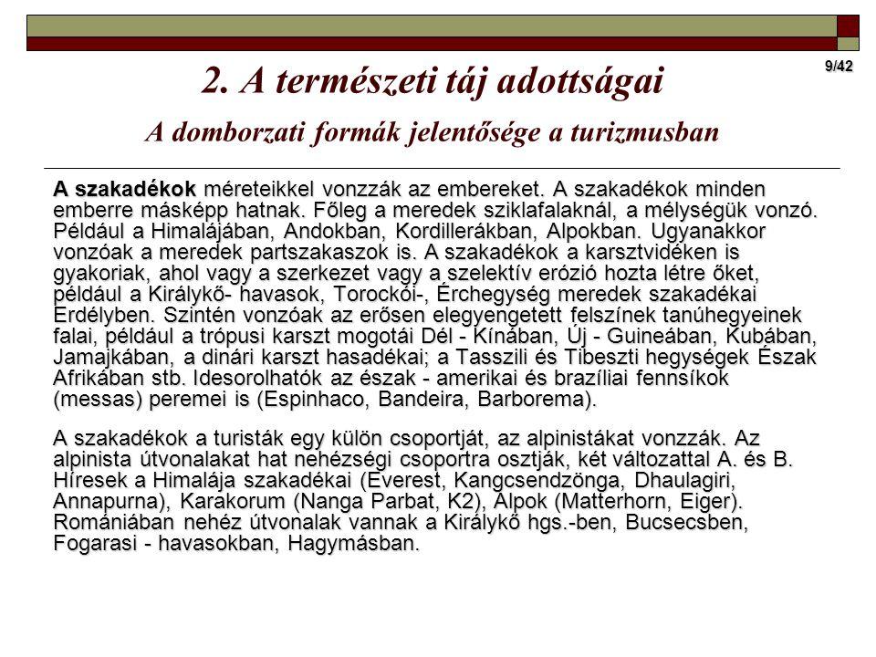 9/42 2. A természeti táj adottságai A domborzati formák jelentősége a turizmusban A szakadékok méreteikkel vonzzák az embereket. A szakadékok minden e