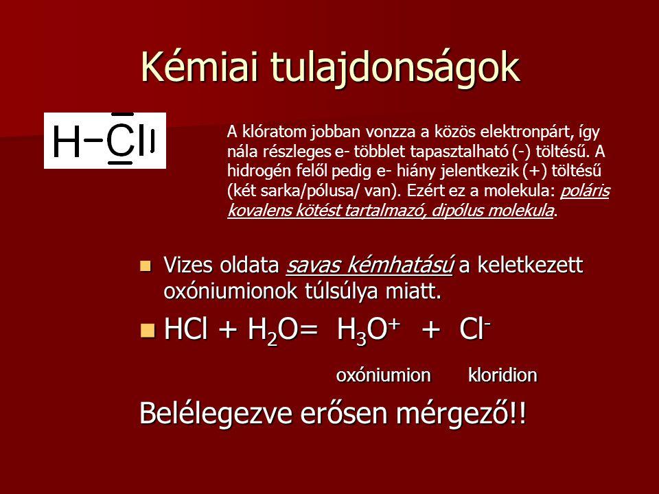 Kémiai tulajdonságok A klóratom jobban vonzza a közös elektronpárt, így nála részleges e- többlet tapasztalható (-) töltésű. A hidrogén felől pedig e-