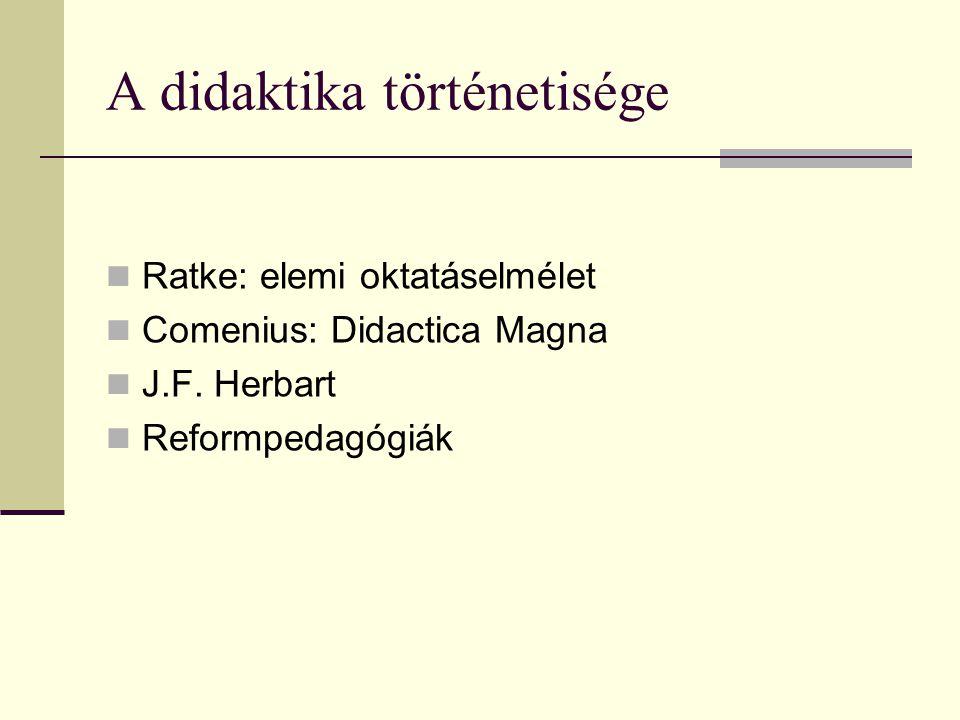 A didaktika történetisége  Ratke: elemi oktatáselmélet  Comenius: Didactica Magna  J.F. Herbart  Reformpedagógiák
