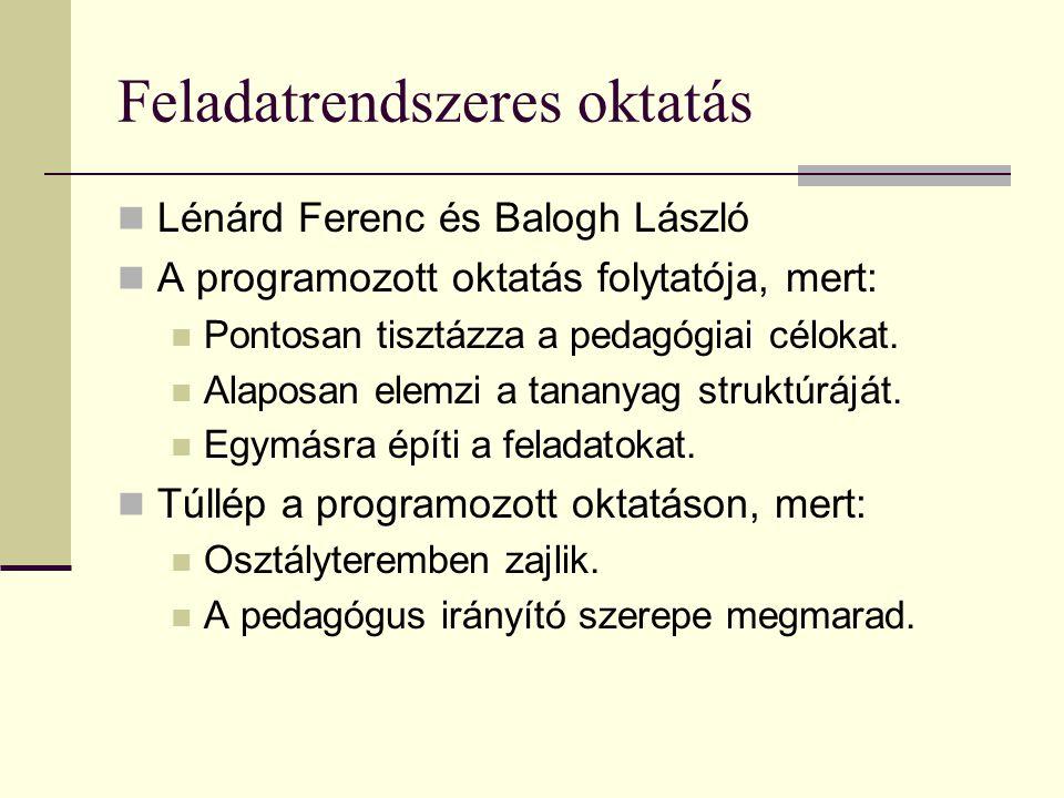Feladatrendszeres oktatás  Lénárd Ferenc és Balogh László  A programozott oktatás folytatója, mert:  Pontosan tisztázza a pedagógiai célokat.  Ala