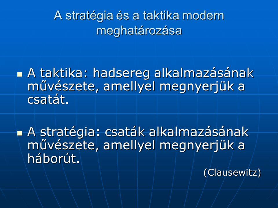 A stratégia és a taktika modern meghatározása  A taktika: hadsereg alkalmazásának művészete, amellyel megnyerjük a csatát.  A stratégia: csaták alka