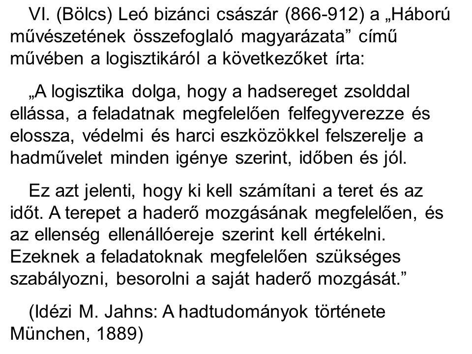 """VI. (Bölcs) Leó bizánci császár (866-912) a """"Háború művészetének összefoglaló magyarázata"""" című művében a logisztikáról a következőket írta: """"A logisz"""