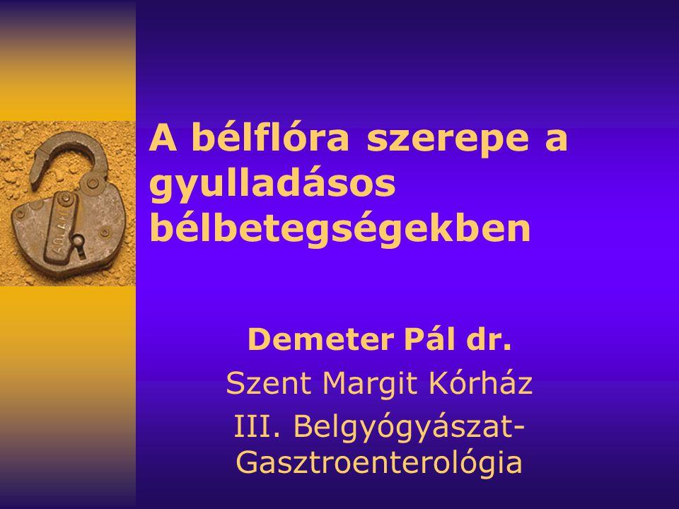 A bélflóra szerepe a gyulladásos bélbetegségekben Demeter Pál dr.