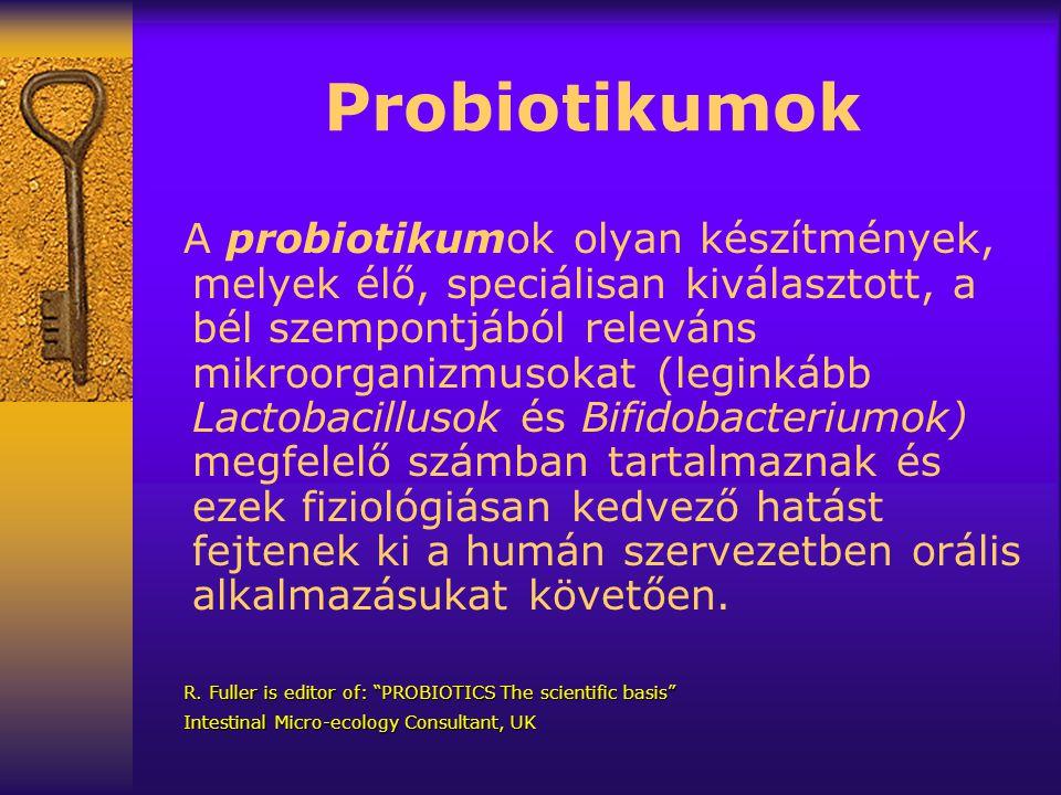 Probiotikumok A probiotikumok olyan készítmények, melyek élő, speciálisan kiválasztott, a bél szempontjából releváns mikroorganizmusokat (leginkább Lactobacillusok és Bifidobacteriumok) megfelelő számban tartalmaznak és ezek fiziológiásan kedvező hatást fejtenek ki a humán szervezetben orális alkalmazásukat követően.