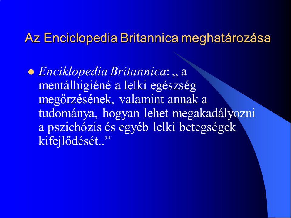 """Az Enciclopedia Britannica meghatározása  Enciklopedia Britannica: """" a mentálhigiéné a lelki egészség megőrzésének, valamint annak a tudománya, hogya"""
