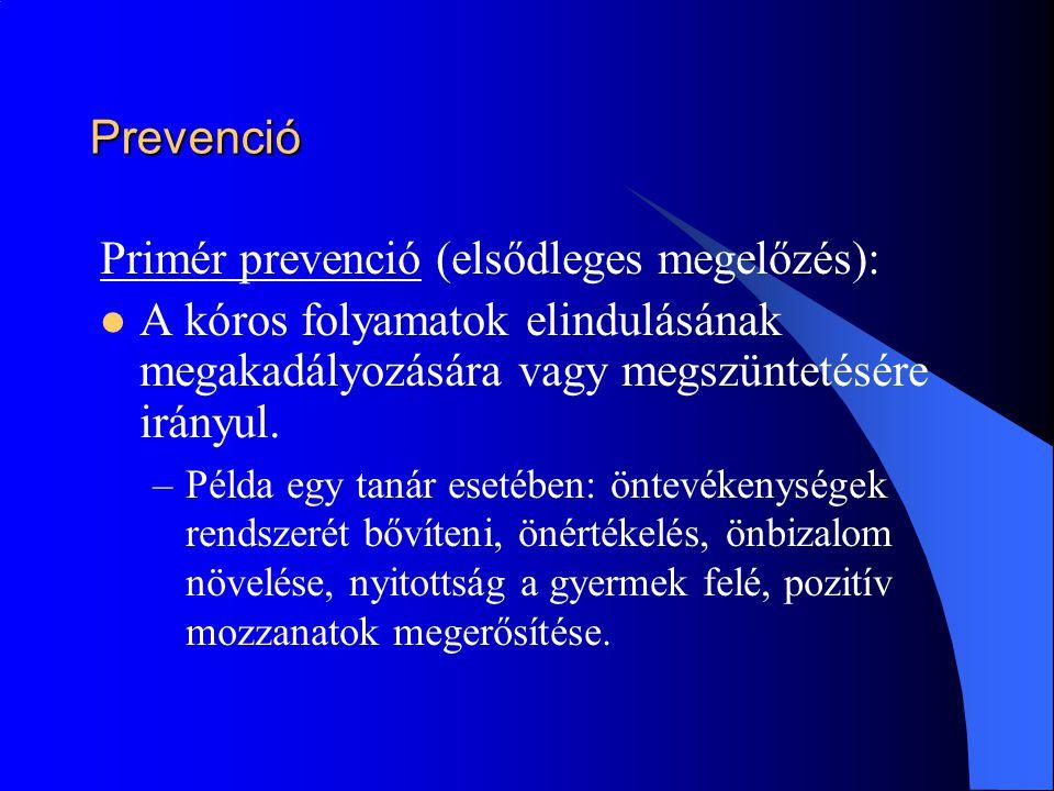 Prevenció Primér prevenció (elsődleges megelőzés):  A kóros folyamatok elindulásának megakadályozására vagy megszüntetésére irányul. –Példa egy tanár