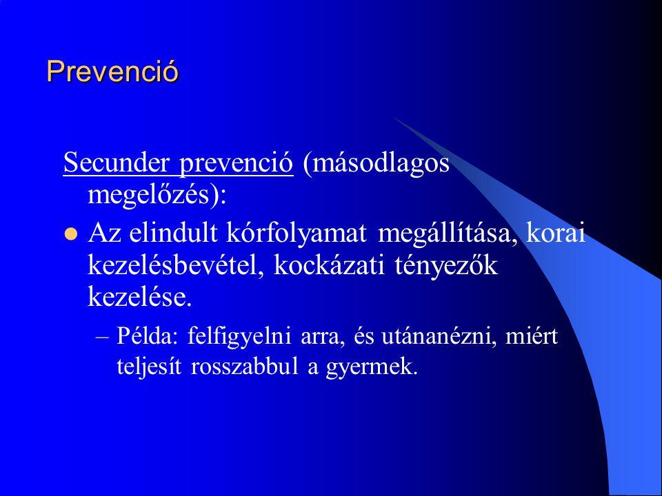 Prevenció Secunder prevenció (másodlagos megelőzés):  Az elindult kórfolyamat megállítása, korai kezelésbevétel, kockázati tényezők kezelése. –Példa: