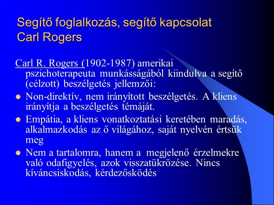 Segítő foglalkozás, segítő kapcsolat Carl Rogers Carl R. Rogers (1902-1987) amerikai pszichoterapeuta munkásságából kiindulva a segítő (célzott) beszé