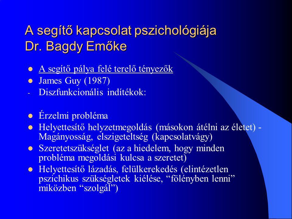 A segítő kapcsolat pszichológiája Dr. Bagdy Emőke  A segítő pálya felé terelő tényezők  James Guy (1987) - Diszfunkcionális indítékok:  Érzelmi pro