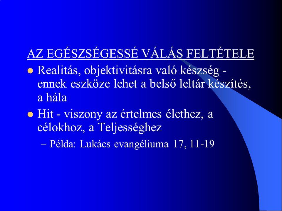 AZ EGÉSZSÉGESSÉ VÁLÁS FELTÉTELE  Realitás, objektivitásra való készség - ennek eszköze lehet a belső leltár készítés, a hála  Hit - viszony az értel