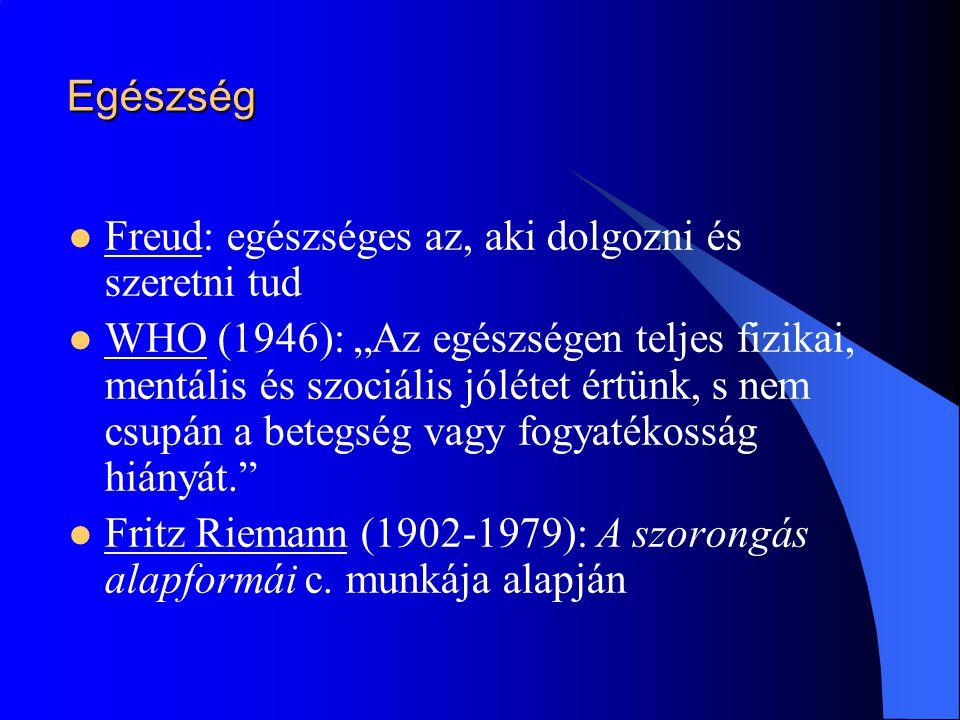 """Egészség  Freud: egészséges az, aki dolgozni és szeretni tud  WHO (1946): """"Az egészségen teljes fizikai, mentális és szociális jólétet értünk, s nem"""