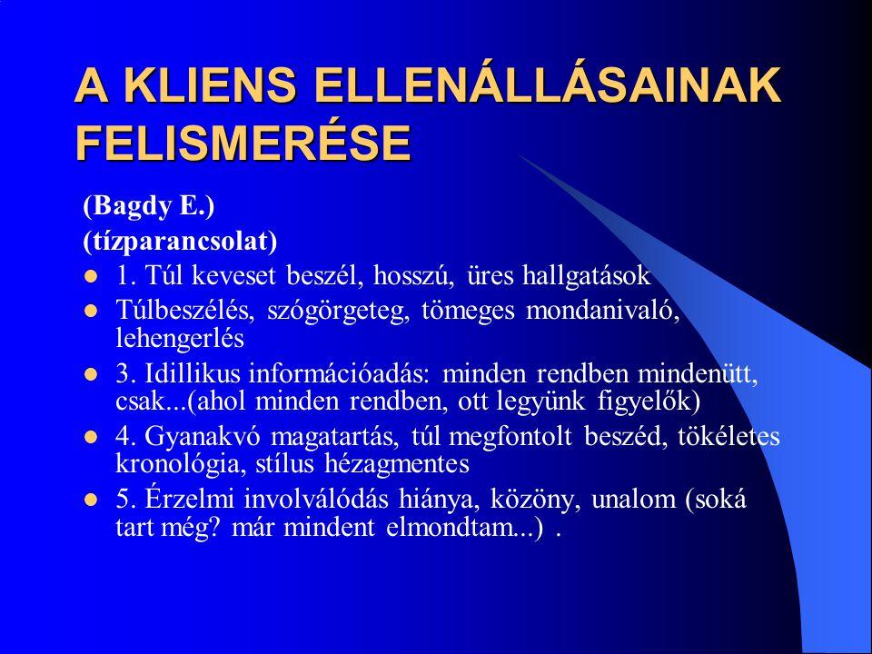 A KLIENS ELLENÁLLÁSAINAK FELISMERÉSE (Bagdy E.) (tízparancsolat)  1. Túl keveset beszél, hosszú, üres hallgatások  Túlbeszélés, szógörgeteg, tömeges