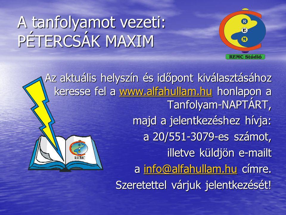 A tanfolyamot vezeti: PÉTERCSÁK MAXIM Az aktuális helyszín és időpont kiválasztásához keresse fel a www.alfahullam.hu honlapon a Tanfolyam-NAPTÁRT, www.alfahullam.hu majd a jelentkezéshez hívja: a 20/551-3079-es számot, illetve küldjön e-mailt a info@alfahullam.hu címre.