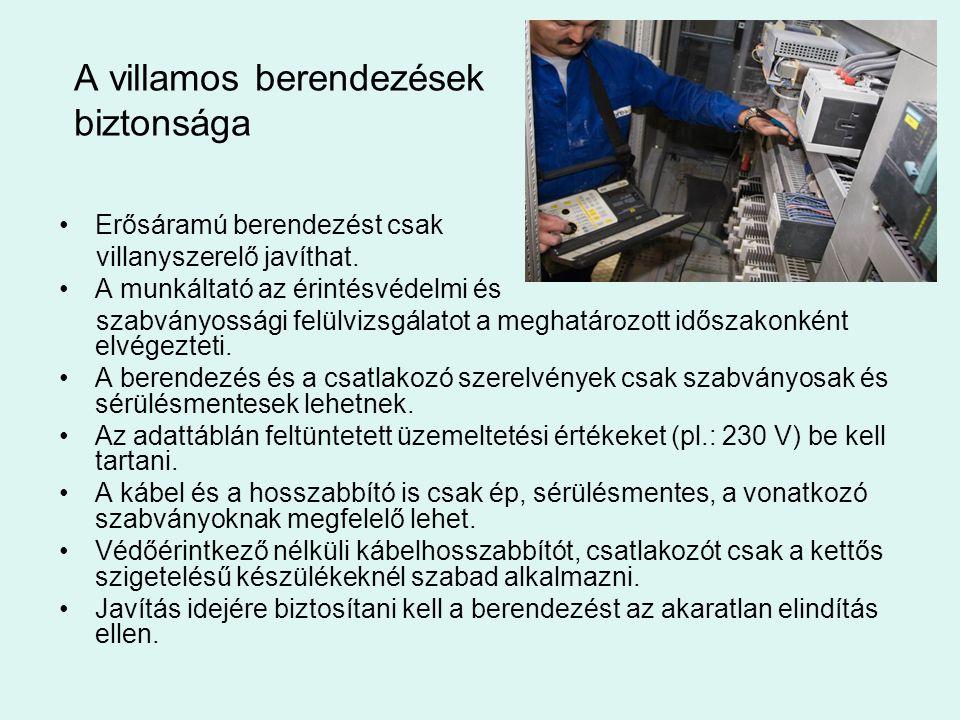 A villamos berendezések biztonsága •Erősáramú berendezést csak villanyszerelő javíthat. •A munkáltató az érintésvédelmi és szabványossági felülvizsgál