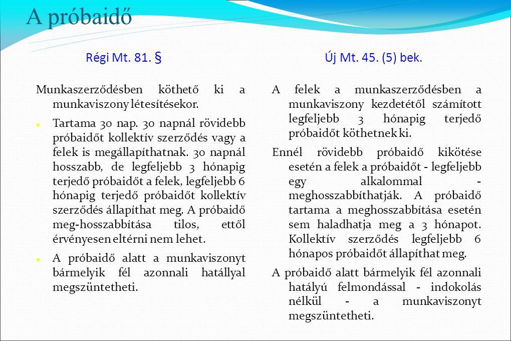 A próbaidő Régi Mt. 81. § Új Mt. 45. (5) bek. Munkaszerződésben köthető ki a munkaviszony létesítésekor.  Tartama 30 nap. 30 napnál rövidebb próbaidő
