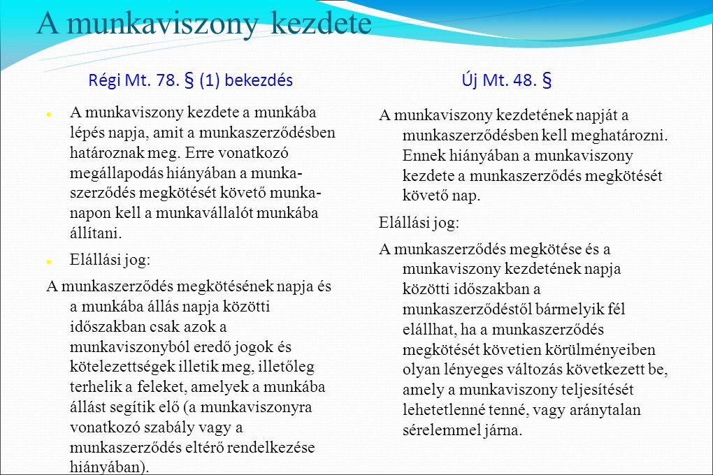 A munkaviszony kezdete Régi Mt. 78. § (1) bekezdés Új Mt. 48. §  A munkaviszony kezdete a munkába lépés napja, amit a munkaszerződésben határoznak me
