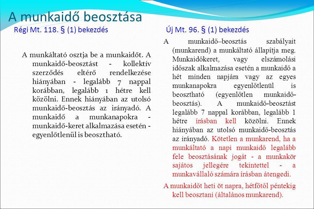 A munkaidő beosztása Régi Mt. 118. § (1) bekezdés Új Mt. 96. § (1) bekezdés A munkáltató osztja be a munkaidőt. A munkaidő-beosztást - kollektív szerz