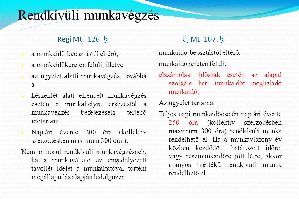 Rendkívüli munkavégzés Régi Mt. 126. § Új Mt. 107. §  a munkaidő-beosztástól eltérő,  a munkaidőkereten felüli, illetve  az ügyelet alatti munkavég