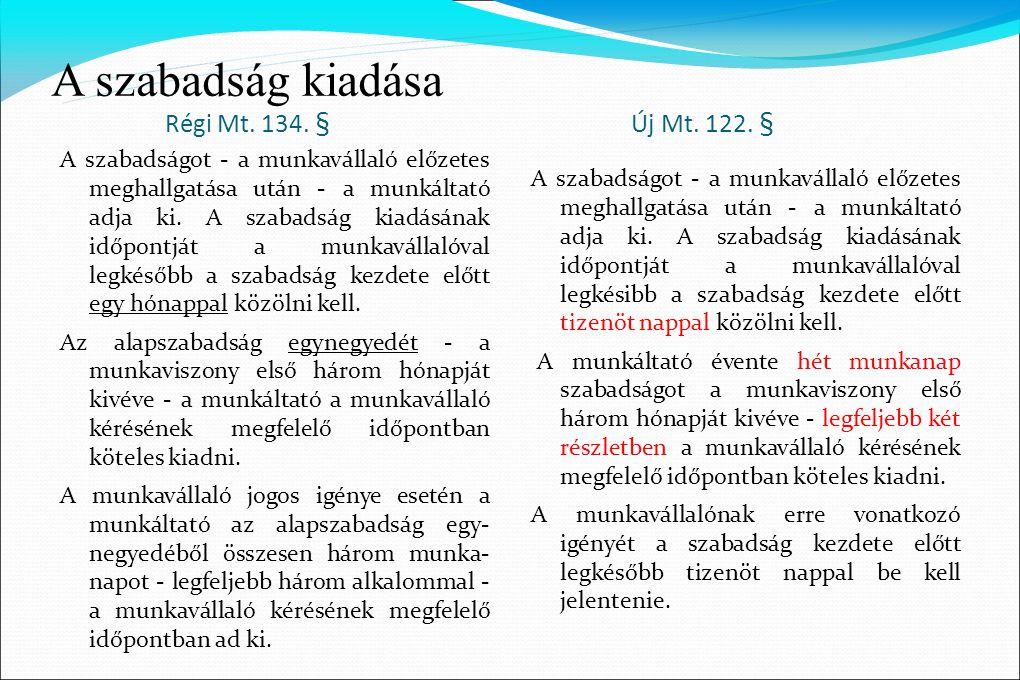 A szabadság kiadása Régi Mt. 134. § Új Mt. 122. § A szabadságot - a munkavállaló előzetes meghallgatása után - a munkáltató adja ki. A szabadság kiadá