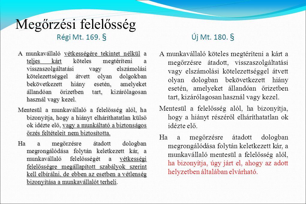 Megőrzési felelősség Régi Mt. 169. § Új Mt. 180. § A munkavállaló vétkességére tekintet nélkül a teljes kárt köteles megtéríteni a visszaszolgáltatási