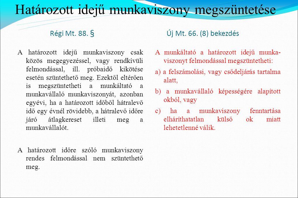 Határozott idejű munkaviszony megszüntetése Régi Mt. 88. § Új Mt. 66. (8) bekezdés A határozott idejű munkaviszony csak közös megegyezéssel, vagy rend