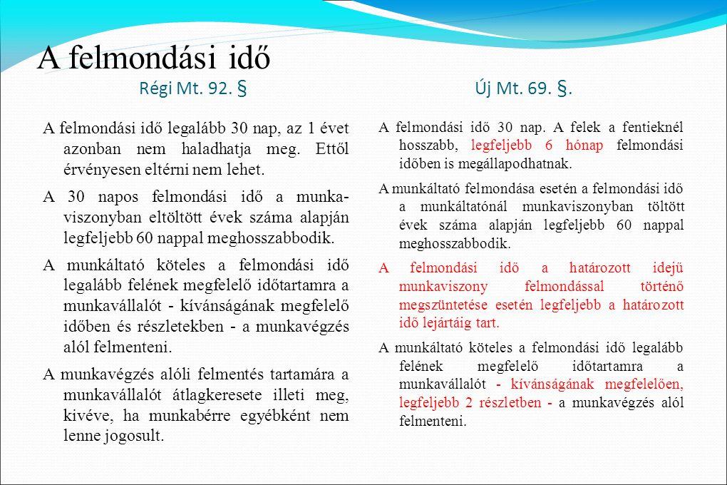 A felmondási idő Régi Mt.92. § Új Mt. 69. §.