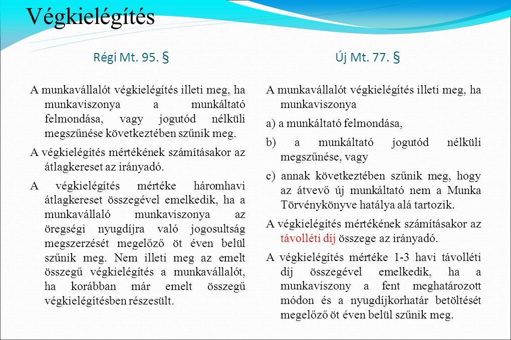 Végkielégítés Régi Mt. 95. § Új Mt. 77. § A munkavállalót végkielégítés illeti meg, ha munkaviszonya a munkáltató felmondása, vagy jogutód nélküli meg