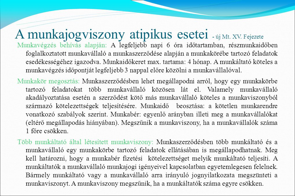 A munkajogviszony atipikus esetei - új Mt. XV. Fejezete Munkavégzés behívás alapján: A legfeljebb napi 6 óra időtartamban, részmunkaidőben foglalkozta