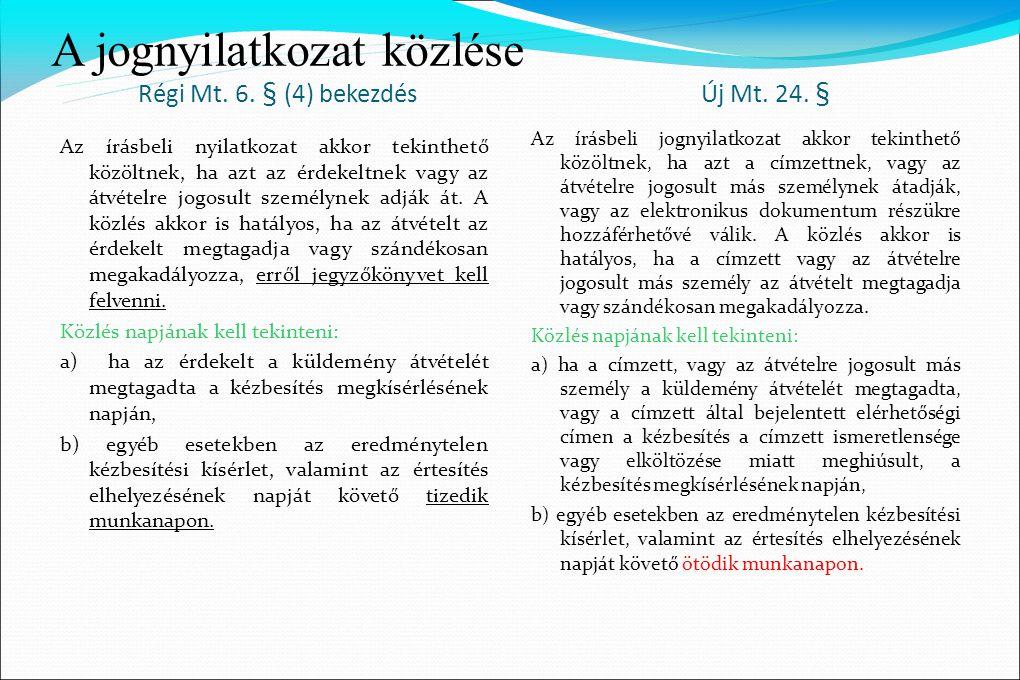 A jognyilatkozat közlése Régi Mt. 6. § (4) bekezdés Új Mt. 24. § Az írásbeli nyilatkozat akkor tekinthető közöltnek, ha azt az érdekeltnek vagy az átv