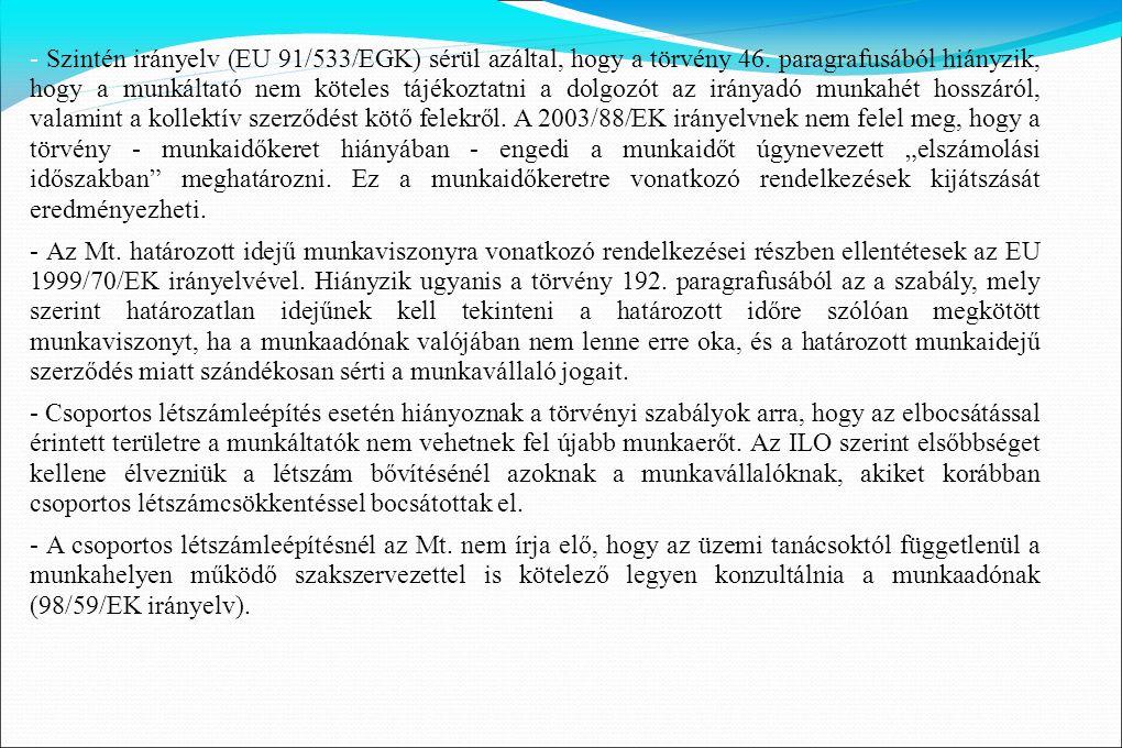 - Szintén irányelv (EU 91/533/EGK) sérül azáltal, hogy a törvény 46. paragrafusából hiányzik, hogy a munkáltató nem köteles tájékoztatni a dolgozót az