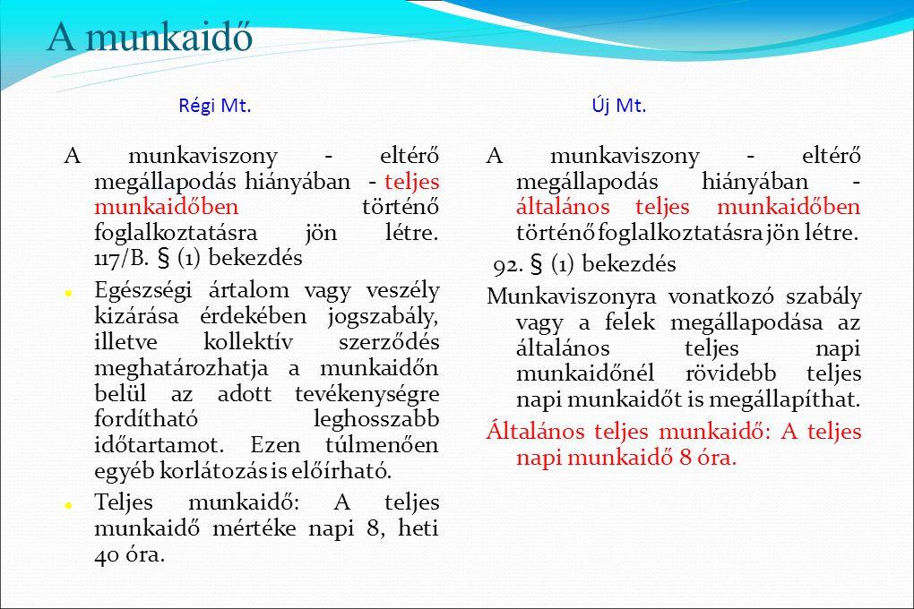 A munkaidő Régi Mt. Új Mt. A munkaviszony - eltérő megállapodás hiányában - teljes munkaidőben történő foglalkoztatásra jön létre. 117/B. § (1) bekezd