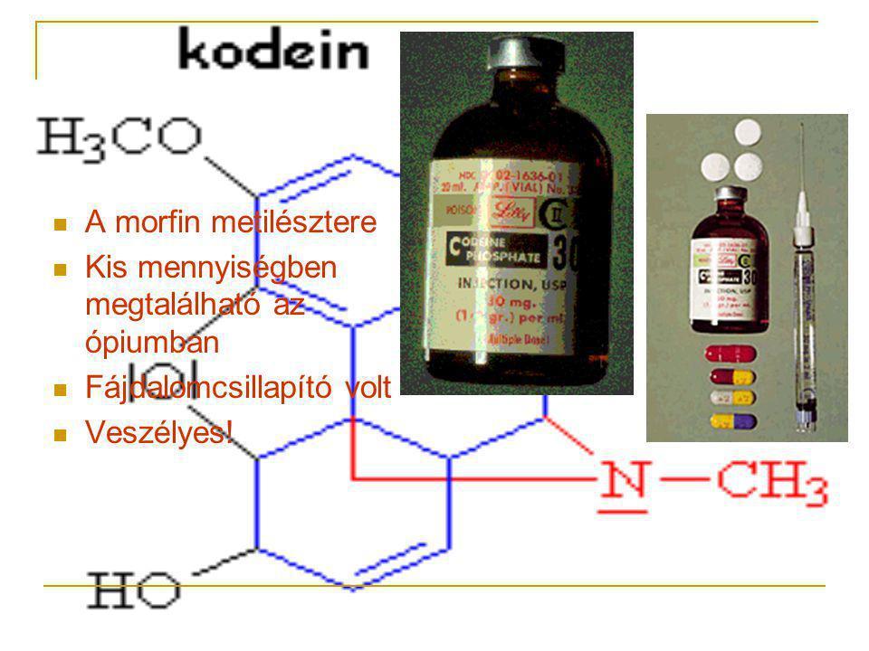  A morfin metilésztere  Kis mennyiségben megtalálható az ópiumban  Fájdalomcsillapító volt  Veszélyes!