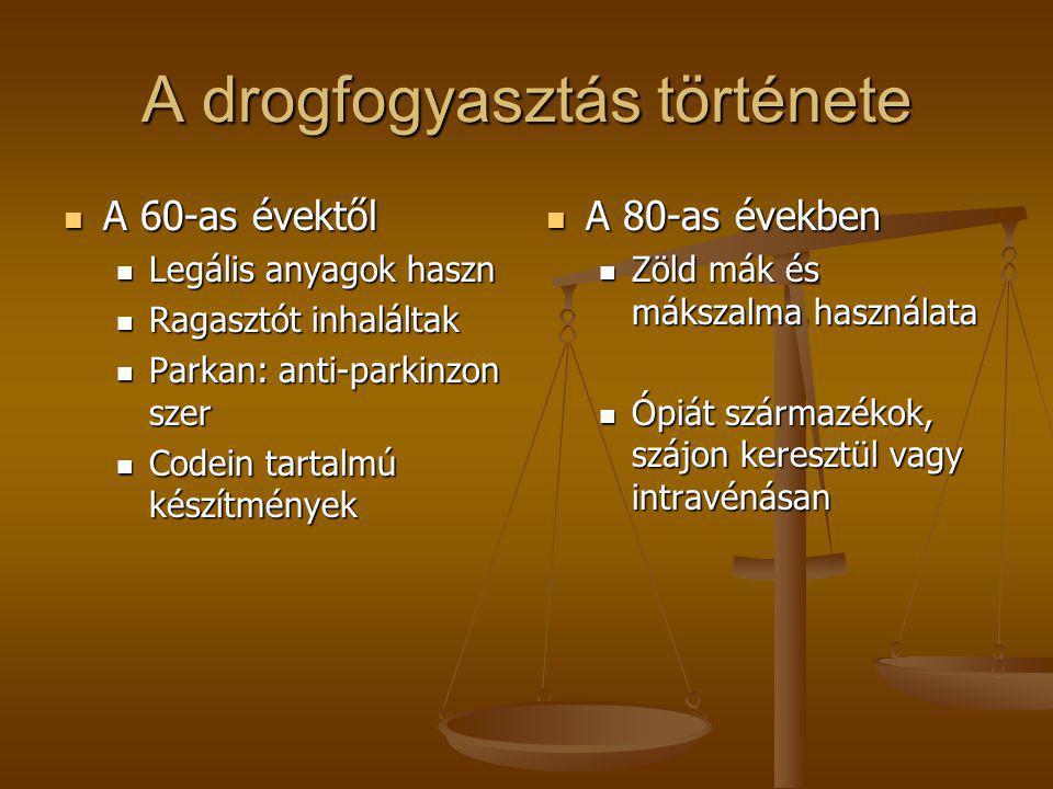 A drogfogyasztás története  A 60-as évektől  Legális anyagok haszn  Ragasztót inhaláltak  Parkan: anti-parkinzon szer  Codein tartalmú készítmény