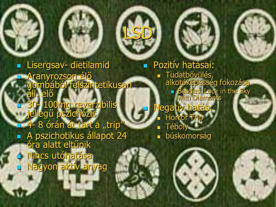 """LSD  Lisergsav- dietilamid  Aranyrozson élő gombából félszintetikusan áll. elő  30- 100mg reverzibilis jellegű pszichózis  4- 8 órán át tart a """"tr"""