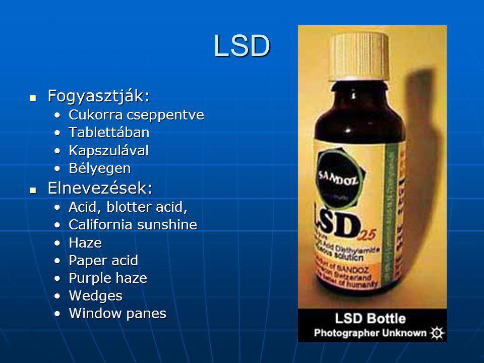 LSD  Fogyasztják: •Cukorra cseppentve •Tablettában •Kapszulával •Bélyegen  Elnevezések: •Acid, blotter acid, •California sunshine •Haze •Paper acid