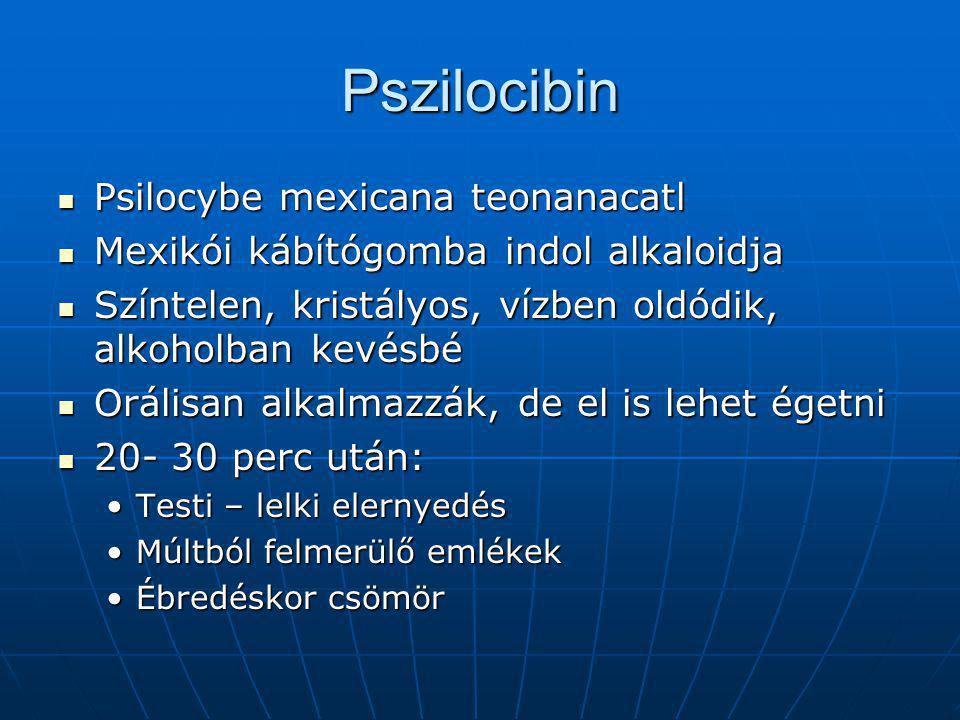 Pszilocibin  Psilocybe mexicana teonanacatl  Mexikói kábítógomba indol alkaloidja  Színtelen, kristályos, vízben oldódik, alkoholban kevésbé  Orál