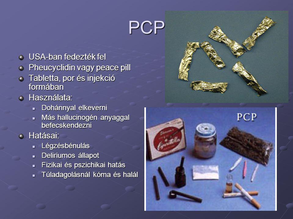 PCP USA-ban fedezték fel Pheucyclidin vagy peace pill Tabletta, por és injekció formában Használata:  Dohánnyal elkeverni  Más hallucinogén anyaggal