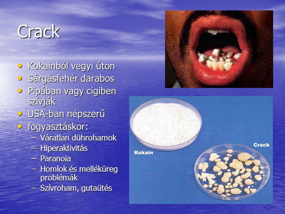 Crack • Kokainból vegyi úton • Sárgásfehér darabos • Pipában vagy cigiben szívják • USA-ban népszerű • fogyasztáskor: –Váratlan dührohamok –Hiperaktiv