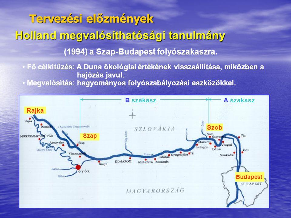 Tervezési előzmények Holland megvalósíthatósági tanulmány (1994) a Szap-Budapest folyószakaszra. Szap Budapest B szakasz • Fő célkitűzés: A Duna ökoló