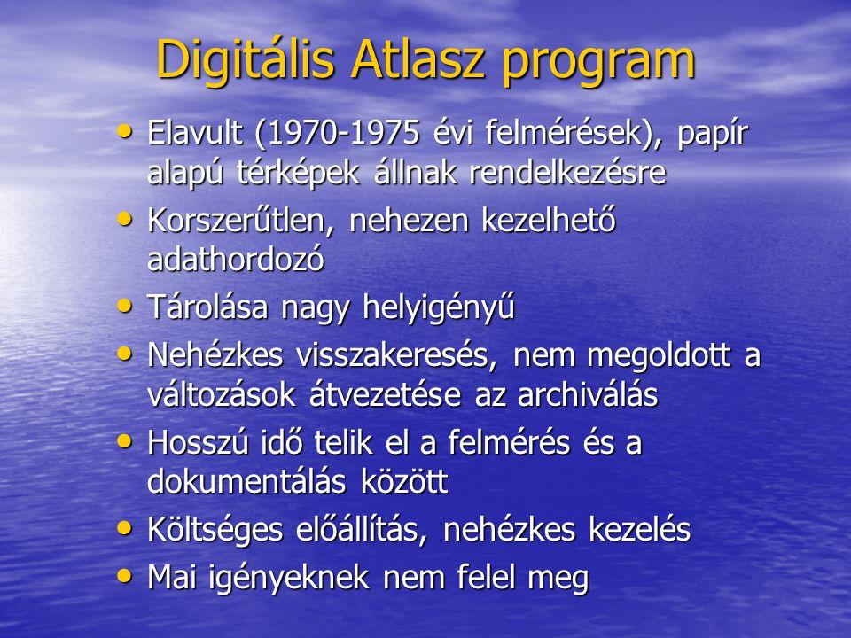 Digitális Atlasz program • Elavult (1970-1975 évi felmérések), papír alapú térképek állnak rendelkezésre • Korszerűtlen, nehezen kezelhető adathordozó