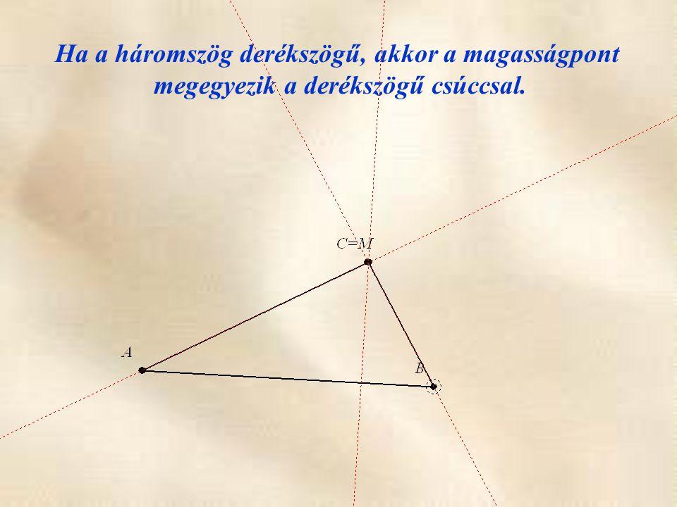 Ha a háromszög derékszögű, akkor a magasságpont megegyezik a derékszögű csúccsal.