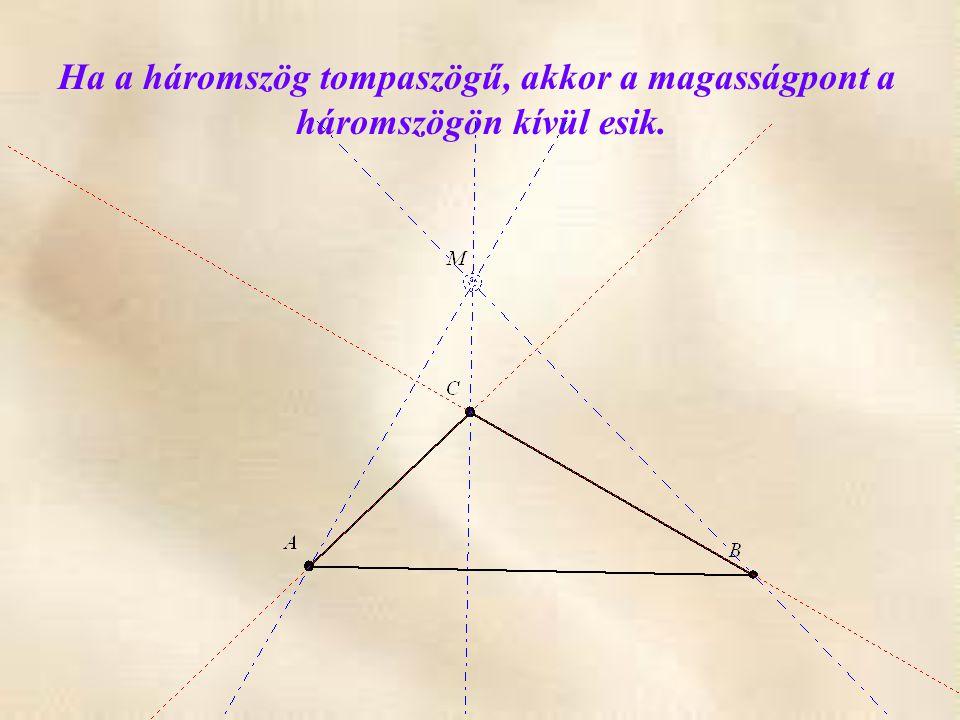Ha a háromszög tompaszögű, akkor a magasságpont a háromszögön kívül esik.