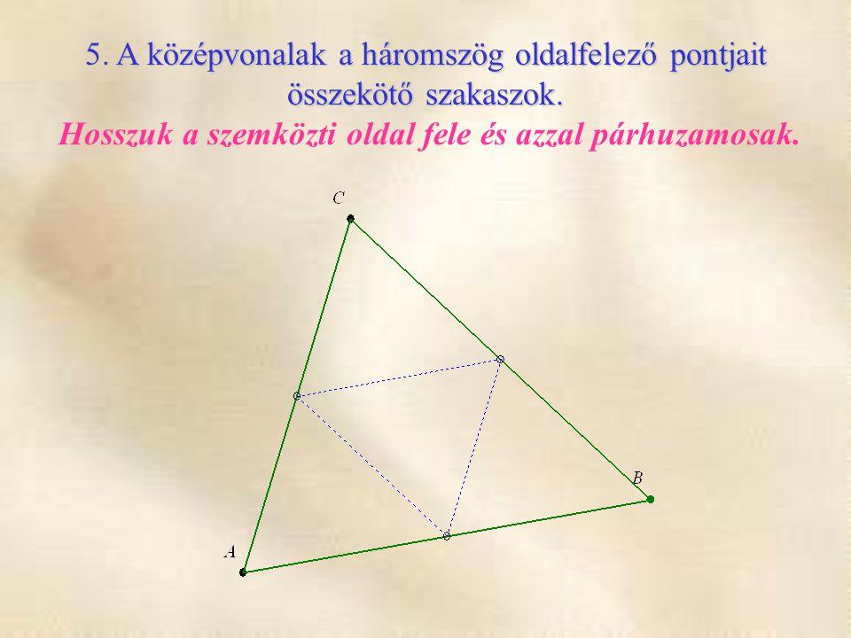 A középvonalak a háromszög oldalfelező pontjait 5. A középvonalak a háromszög oldalfelező pontjait összekötő szakaszok. összekötő szakaszok. Hosszuk a