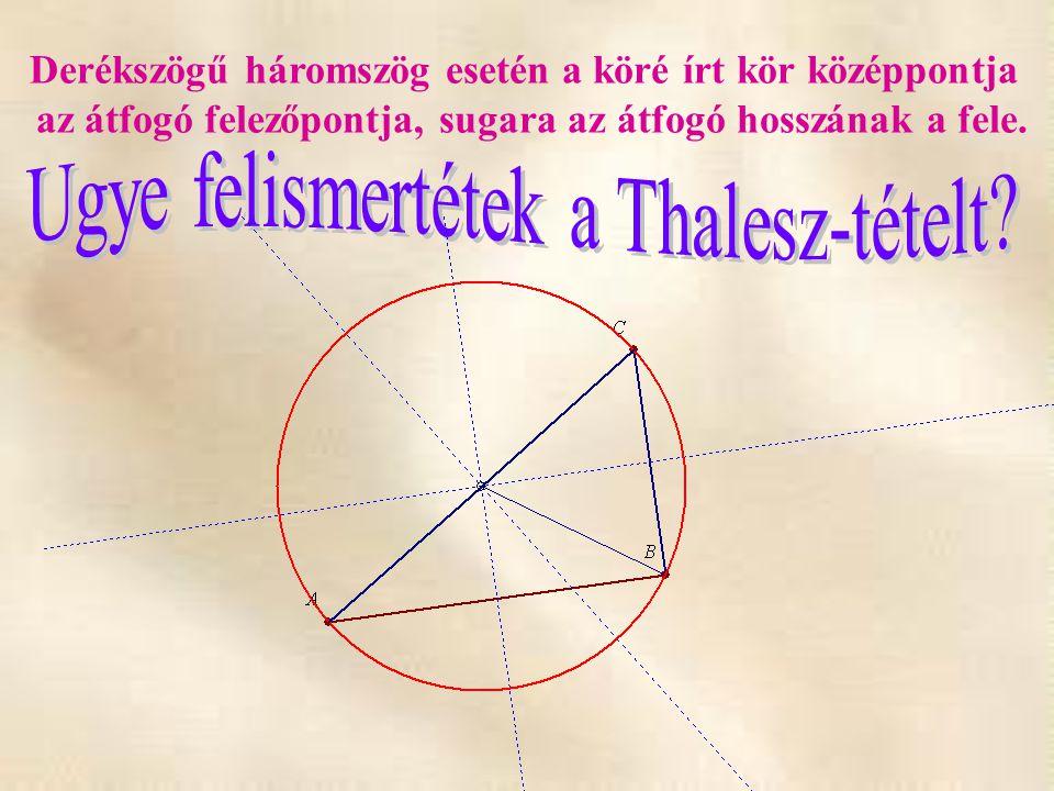 Derékszögű háromszög esetén a köré írt kör középpontja az átfogó felezőpontja, sugara az átfogó hosszának a fele.