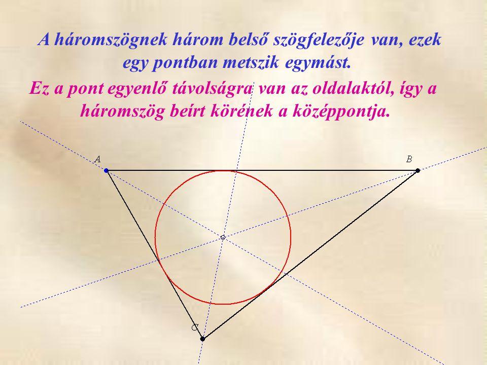 A háromszögnek három belső szögfelezője van, ezek egy pontban metszik egymást. Ez a pont egyenlő távolságra van az oldalaktól, így a háromszög beírt k