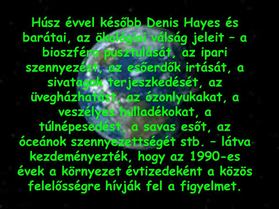 Húsz évvel később Denis Hayes és barátai, az ökológiai válság jeleit – a bioszféra pusztulását, az ipari szennyezést, az esőerdők irtását, a sivatagok