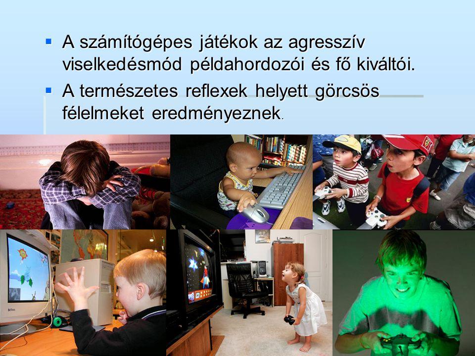  A számítógépes játékok az agresszív viselkedésmód példahordozói és fő kiváltói.  A természetes reflexek helyett görcsös félelmeket eredményeznek.