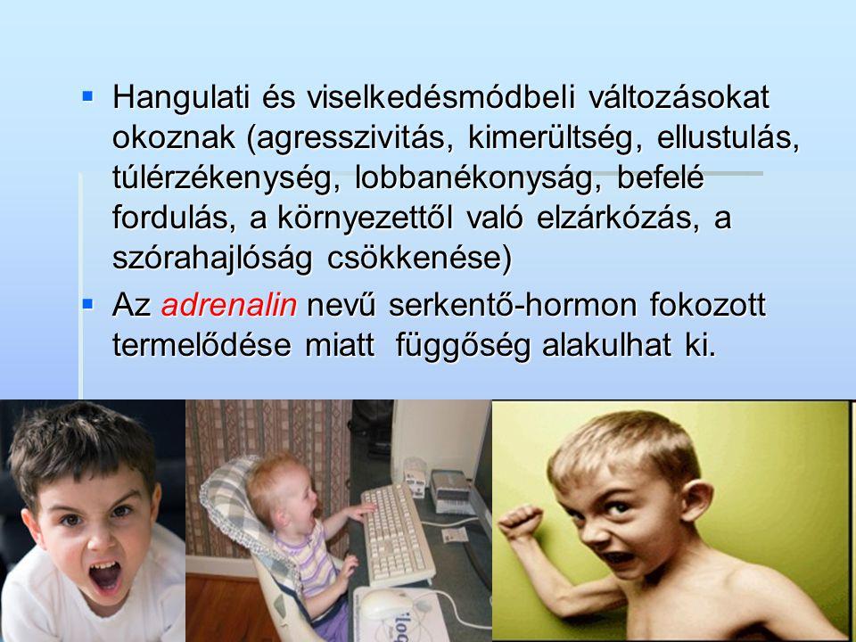  Hangulati és viselkedésmódbeli változásokat okoznak (agresszivitás, kimerültség, ellustulás, túlérzékenység, lobbanékonyság, befelé fordulás, a körn